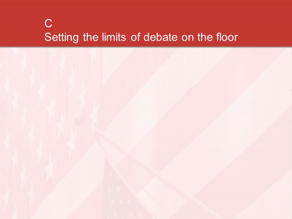 C Setting the limits of debate on the floor