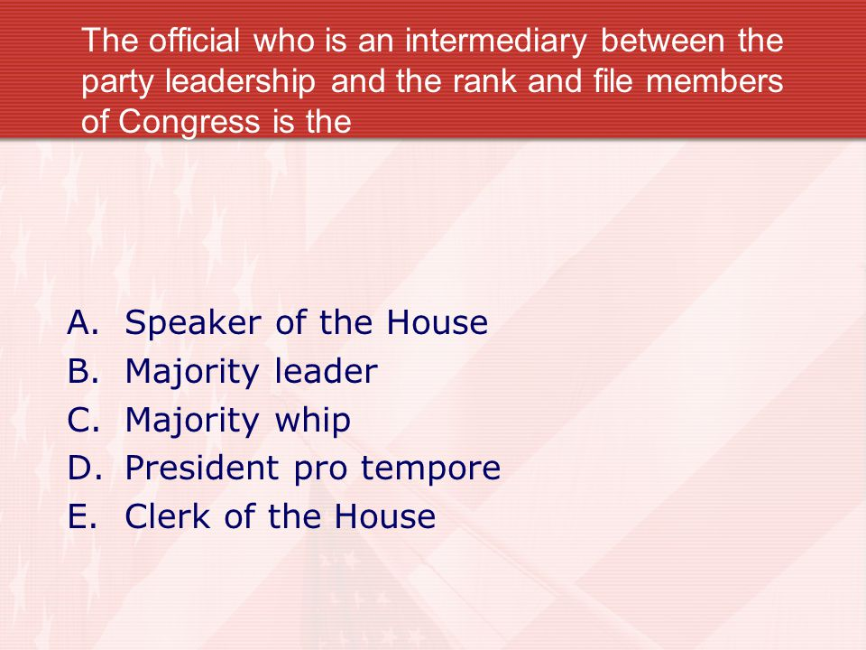 The official who is an intermediary between the party leadership and the rank and file members of Congress is the