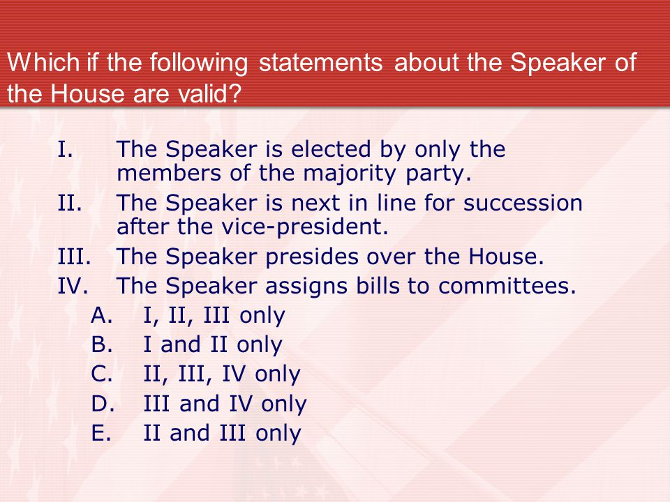 Which if the following statements about the Speaker of the House are valid