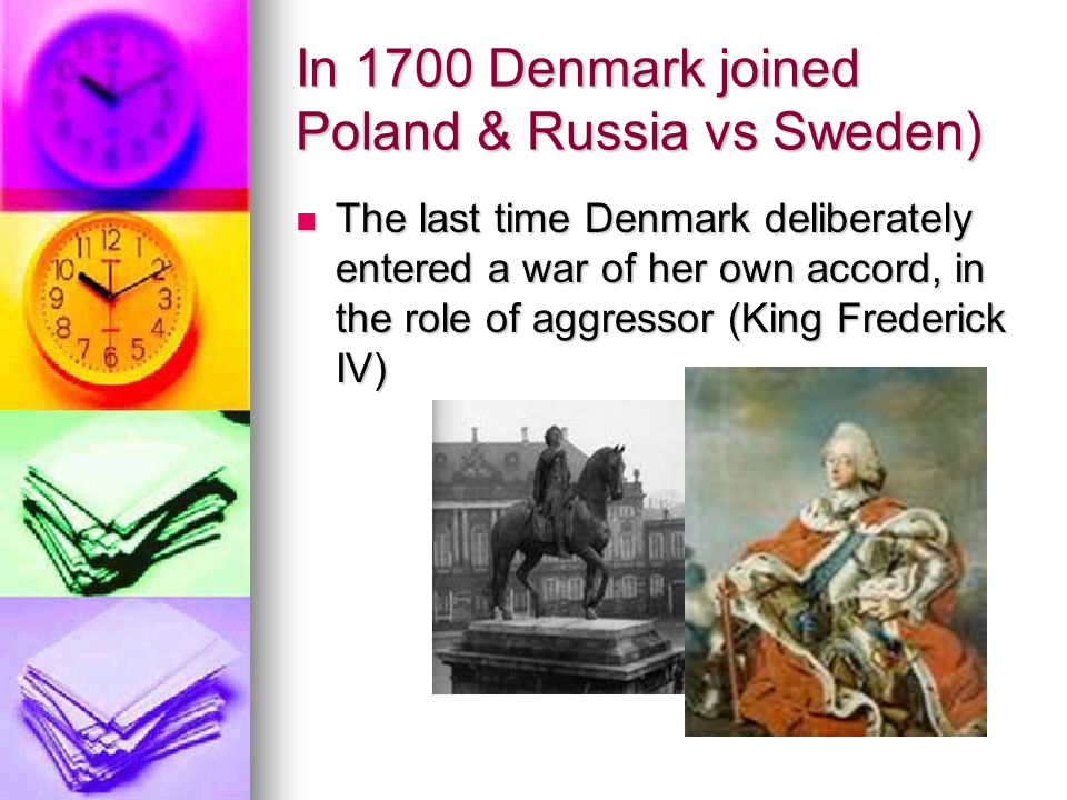 In 1700 Denmark joined Poland & Russia vs Sweden)