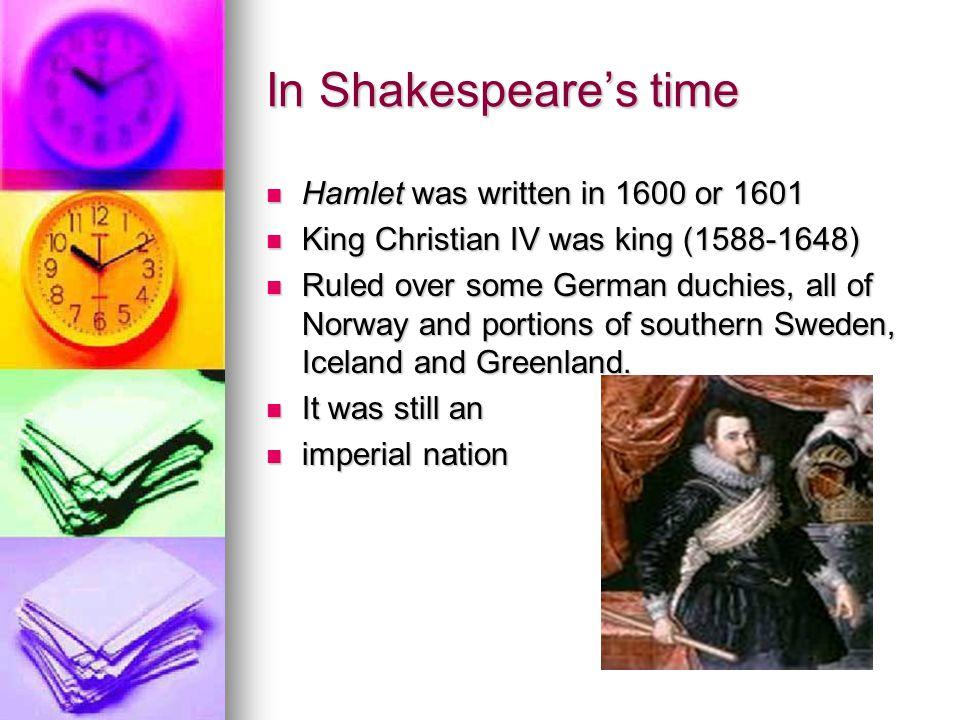 In Shakespeare's time Hamlet was written in 1600 or 1601