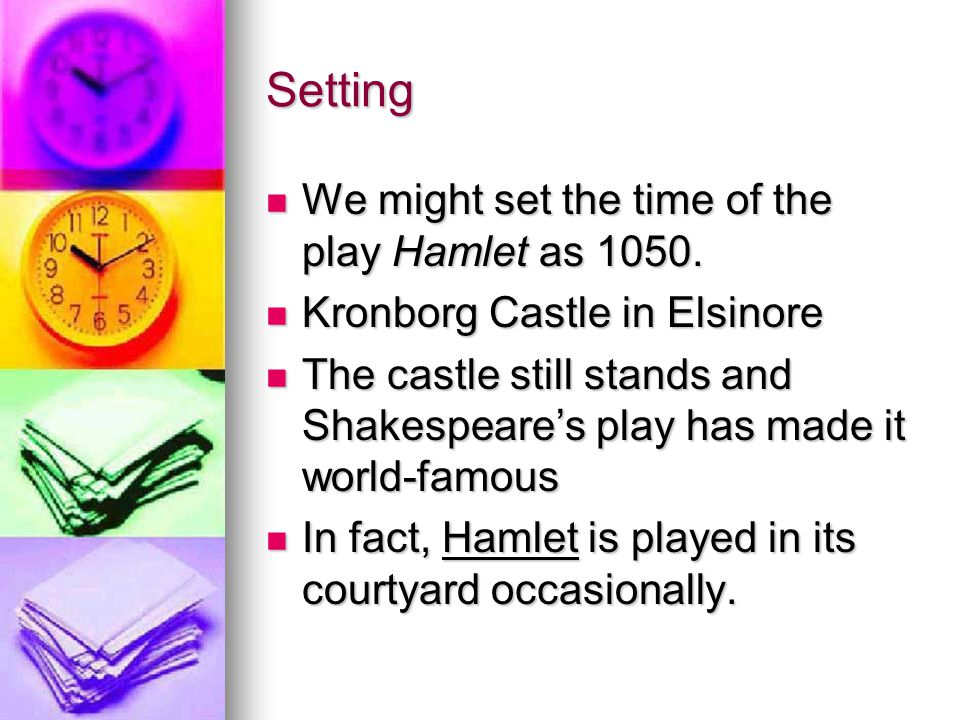 Setting We might set the time of the play Hamlet as 1050.