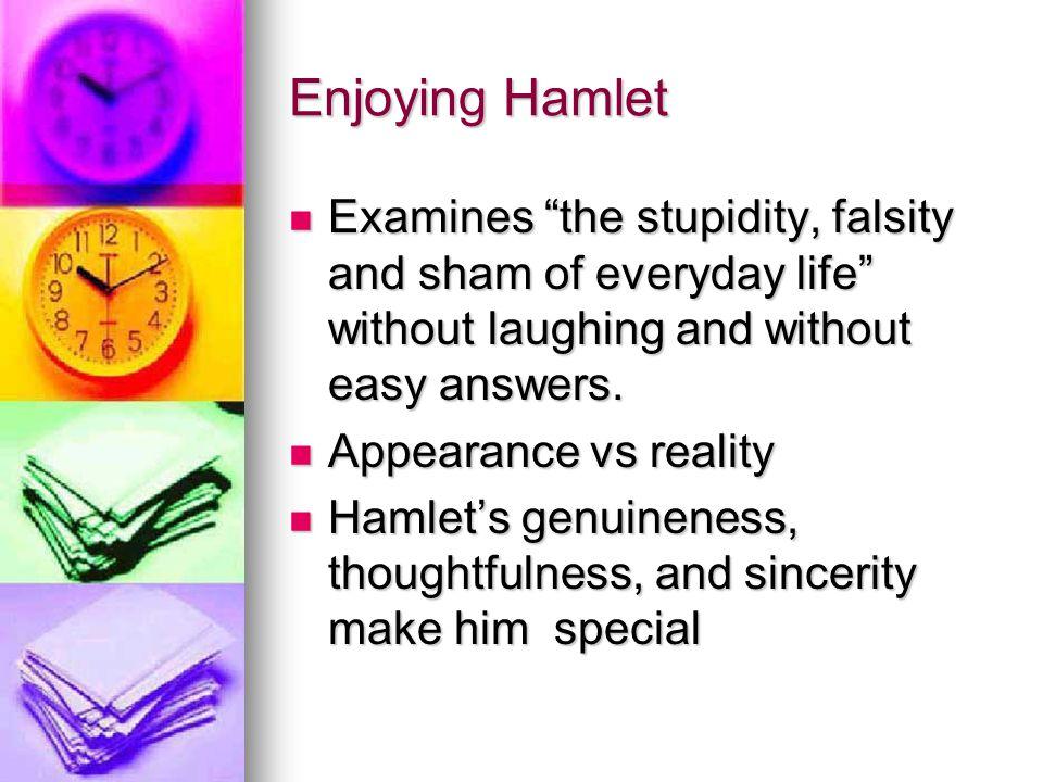 Enjoying Hamlet Examines the stupidity, falsity and sham of everyday life without laughing and without easy answers.