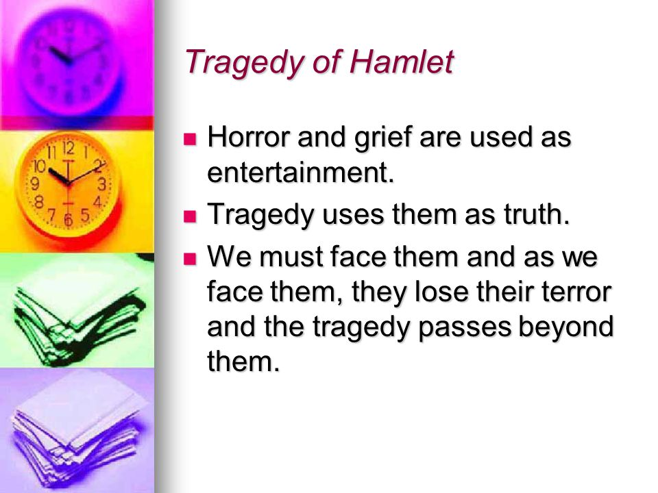 Tragedy of Hamlet Horror and grief are used as entertainment.