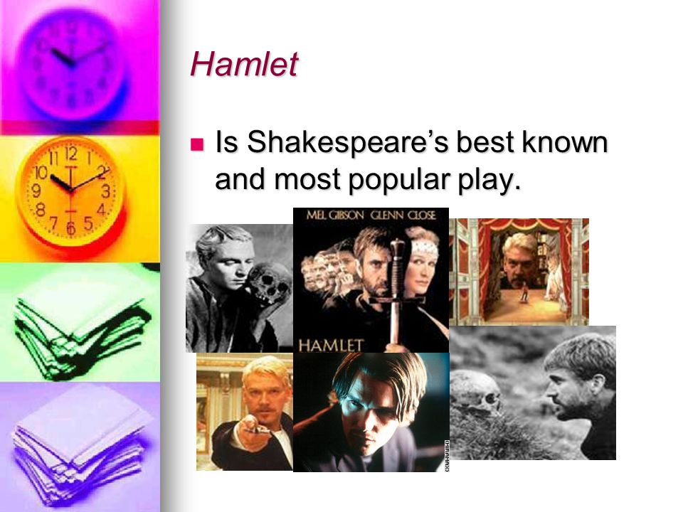 Hamlet Is Shakespeare's best known and most popular play.