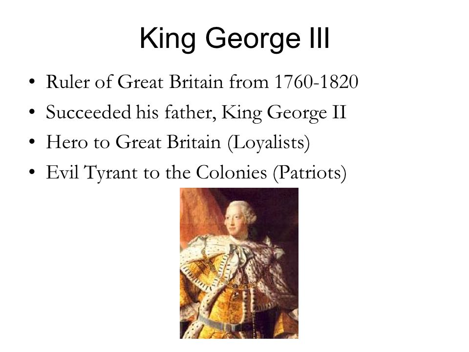 King George III Ruler of Great Britain from
