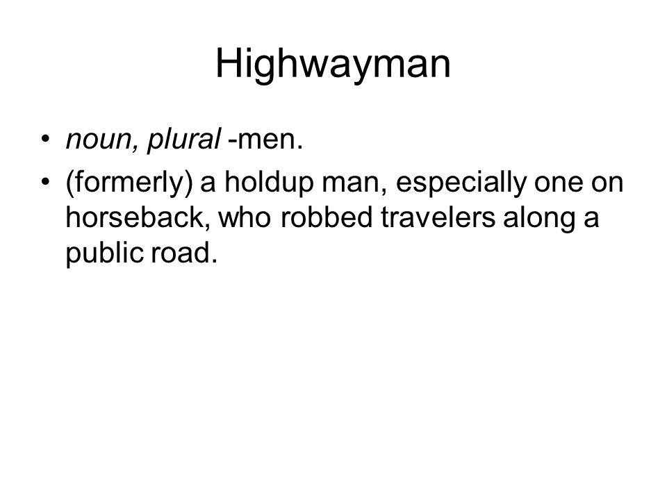 Highwayman noun, plural -men.