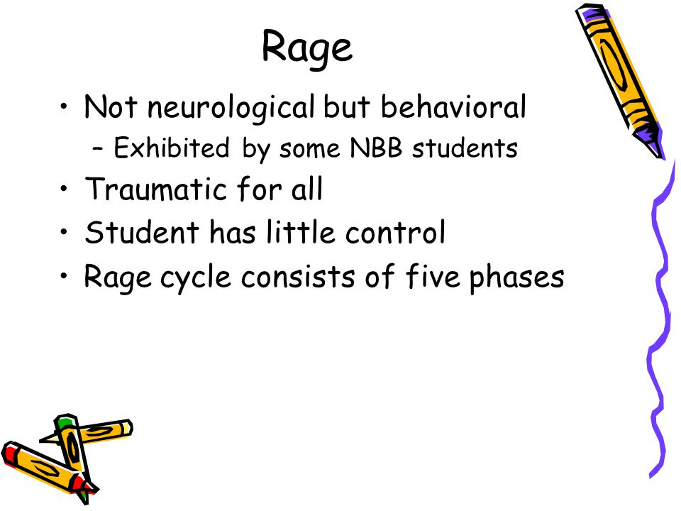 Rage Not neurological but behavioral Traumatic for all