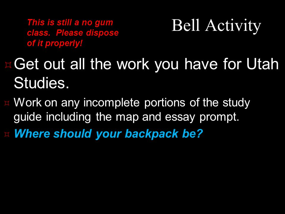 Bell Activity Get out all the work you have for Utah Studies.