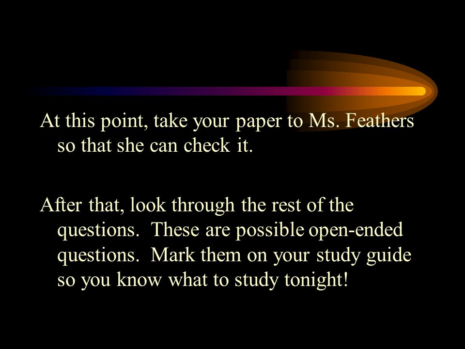 At this point, take your paper to Ms. Feathers so that she can check it.