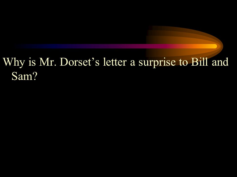 Why is Mr. Dorset's letter a surprise to Bill and Sam