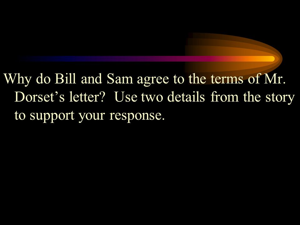 Why do Bill and Sam agree to the terms of Mr. Dorset's letter