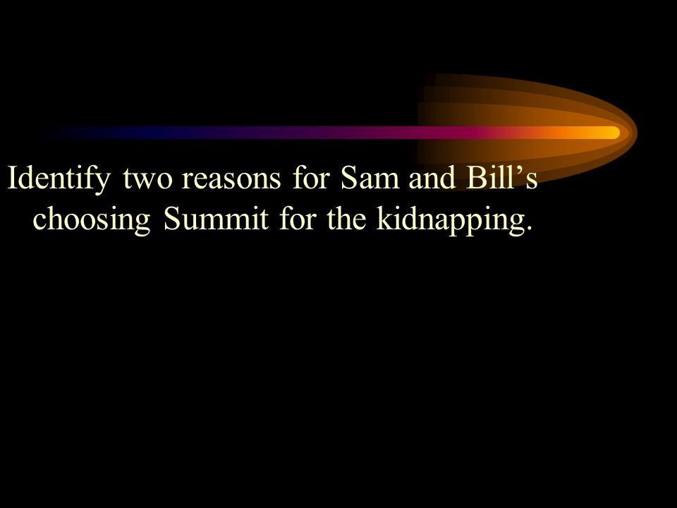 Identify two reasons for Sam and Bill's choosing Summit for the kidnapping.