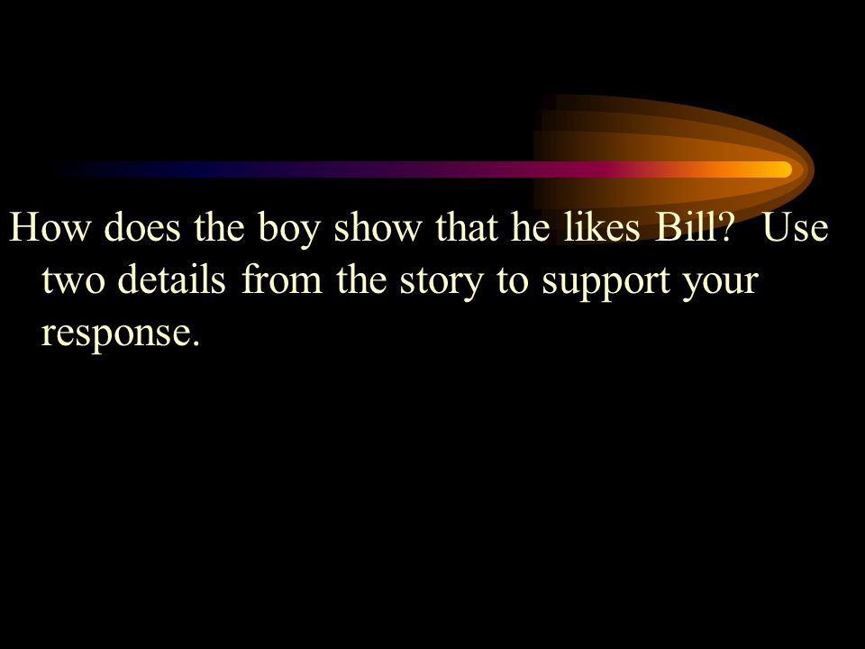How does the boy show that he likes Bill