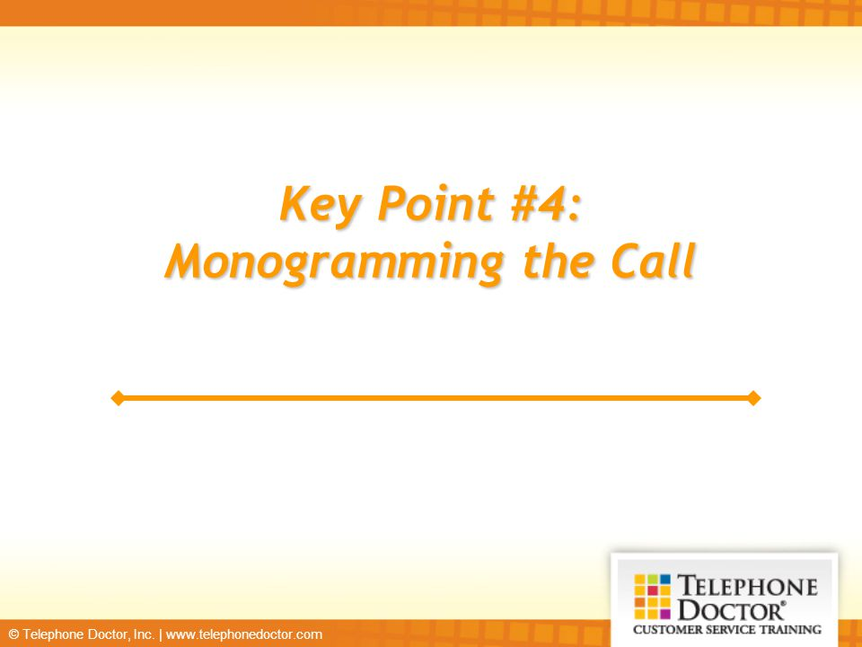 Key Point #4: Monogramming the Call