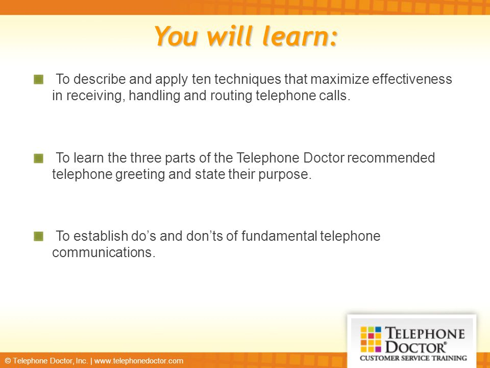 You will learn: To describe and apply ten techniques that maximize effectiveness in receiving, handling and routing telephone calls.