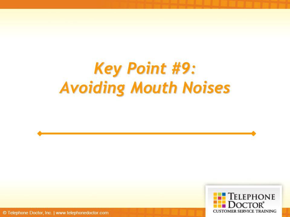 Key Point #9: Avoiding Mouth Noises