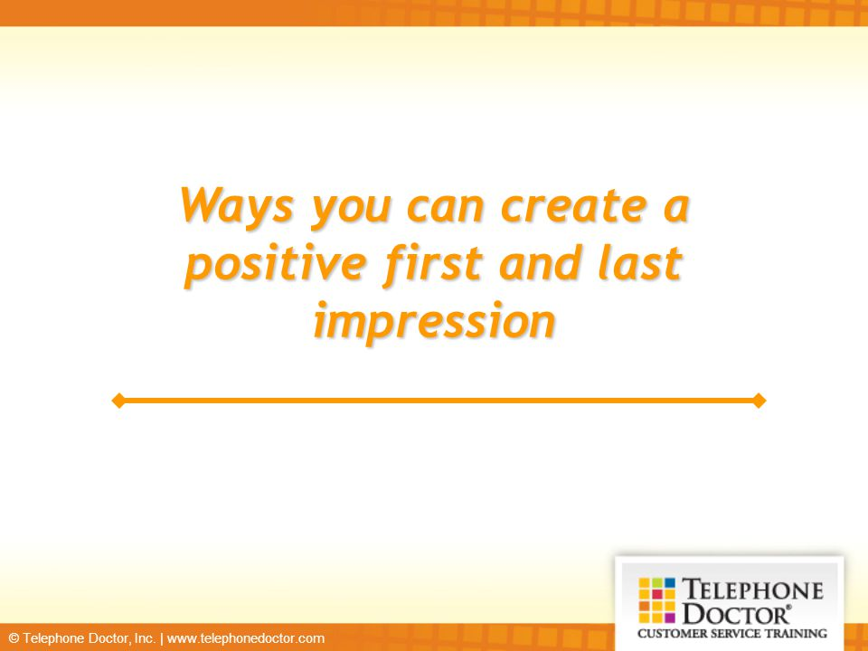 Ways you can create a positive first and last impression