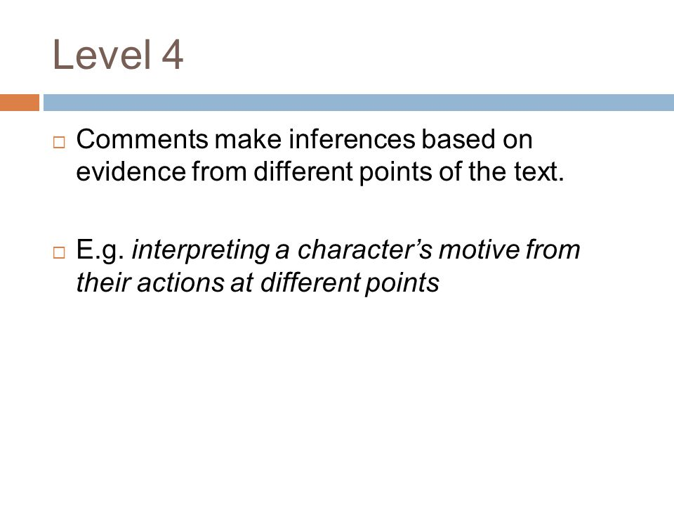 Level 4 Comments make inferences based on evidence from different points of the text.