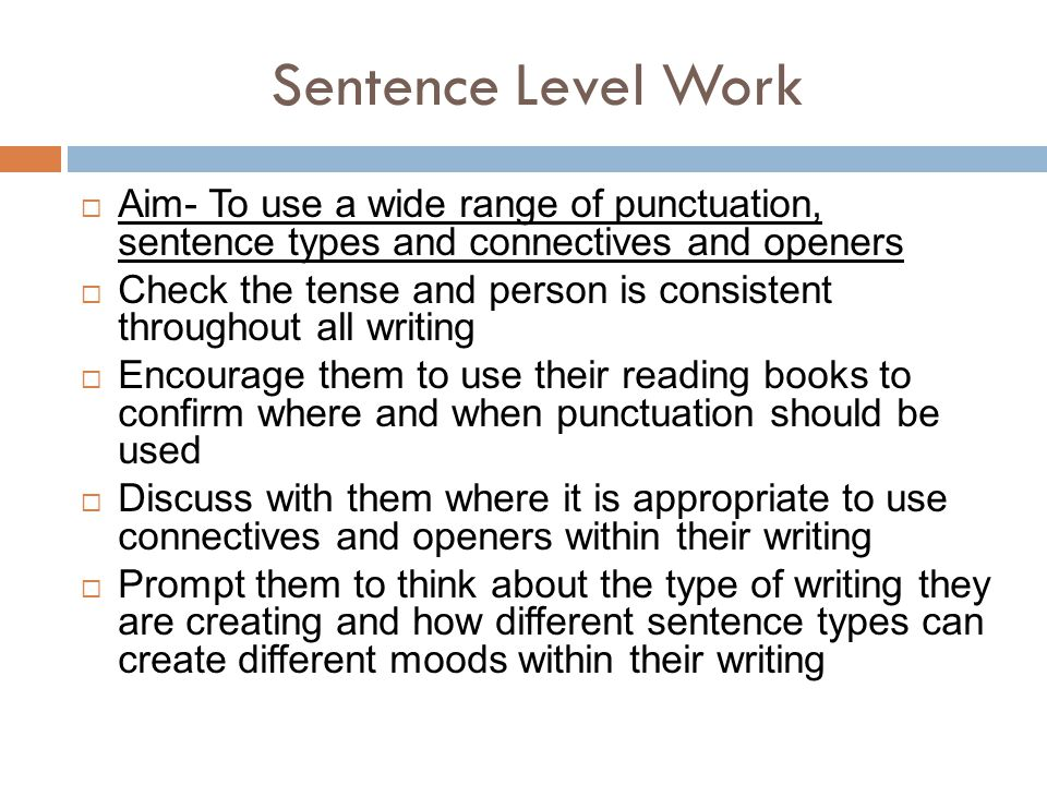 Sentence Level Work Aim- To use a wide range of punctuation, sentence types and connectives and openers.