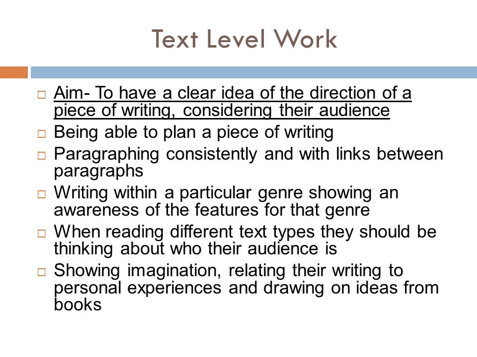 Text Level Work Aim- To have a clear idea of the direction of a piece of writing, considering their audience.