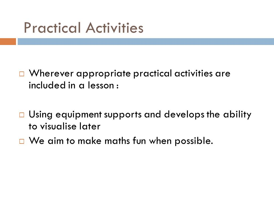 Practical Activities Wherever appropriate practical activities are included in a lesson :