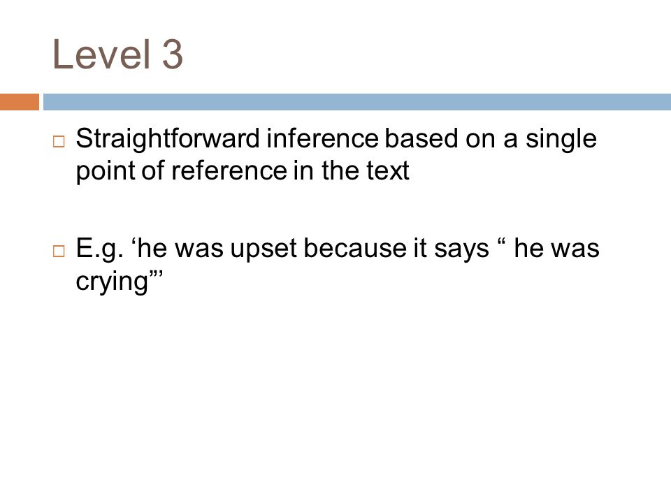 Level 3 Straightforward inference based on a single point of reference in the text.