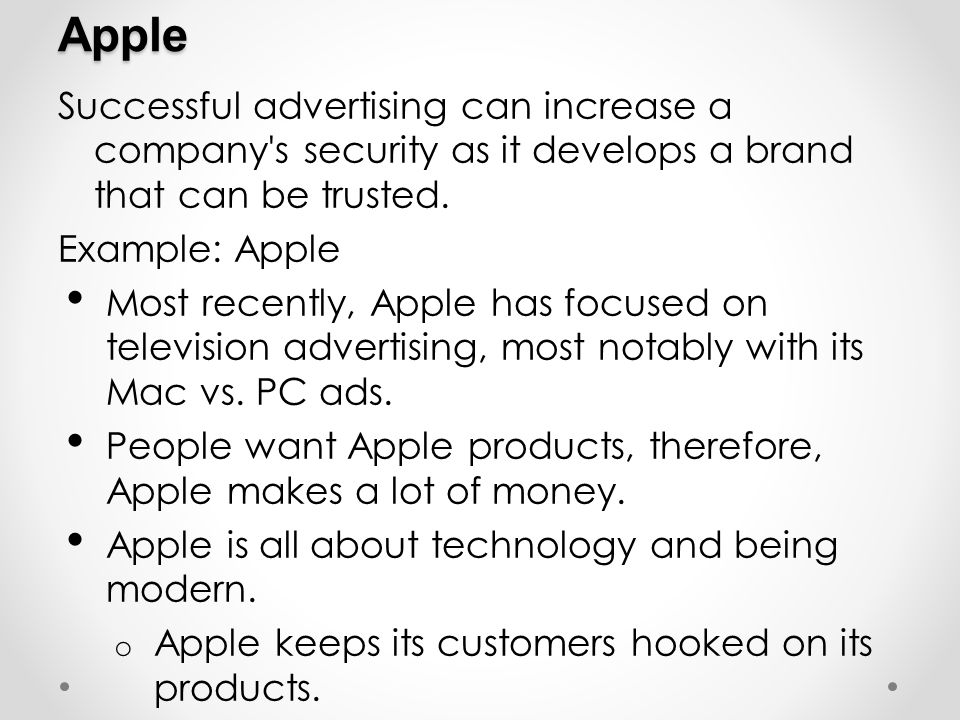 Apple Successful advertising can increase a company s security as it develops a brand that can be trusted.