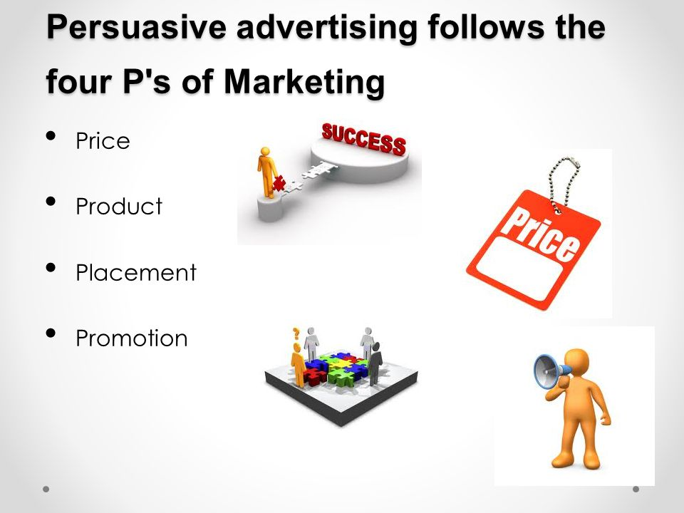 Persuasive advertising follows the four P s of Marketing