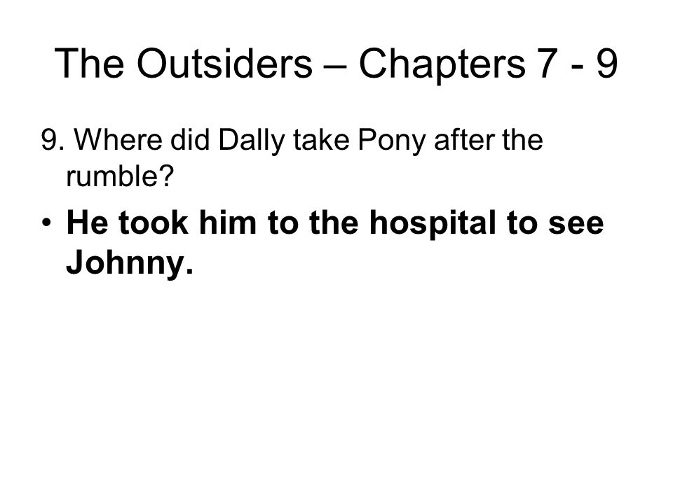 the outsiders chapter 7 notes The outsiders comprehension check questions: chapters 7, 8, 9 chapter 7 1 describe what soda is doing while the police are trying to interview ponyboy he is entertaining everyone at the police station, joking around, interviewing the nurses.