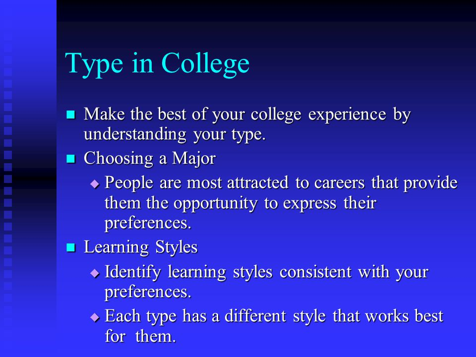 Type in College Make the best of your college experience by understanding your type. Choosing a Major.