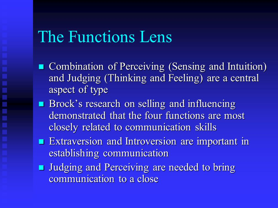 The Functions Lens Combination of Perceiving (Sensing and Intuition) and Judging (Thinking and Feeling) are a central aspect of type.