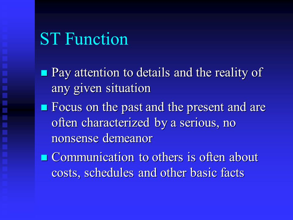 ST Function Pay attention to details and the reality of any given situation.