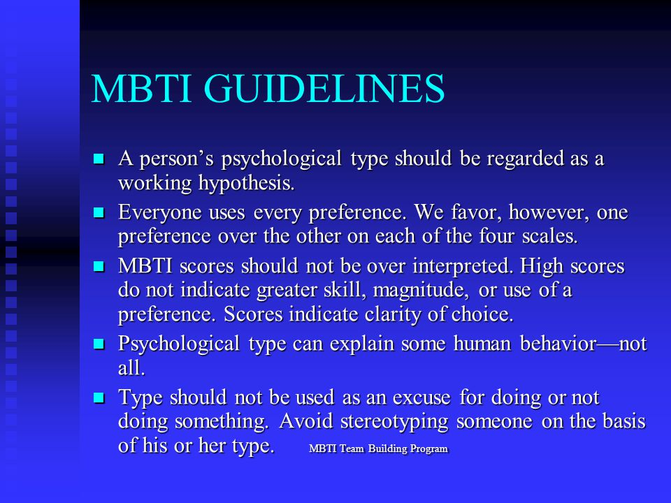 MBTI GUIDELINES A person's psychological type should be regarded as a working hypothesis.