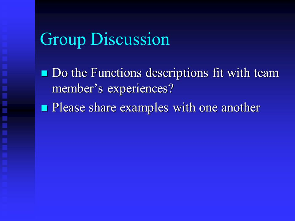 Group Discussion Do the Functions descriptions fit with team member's experiences.