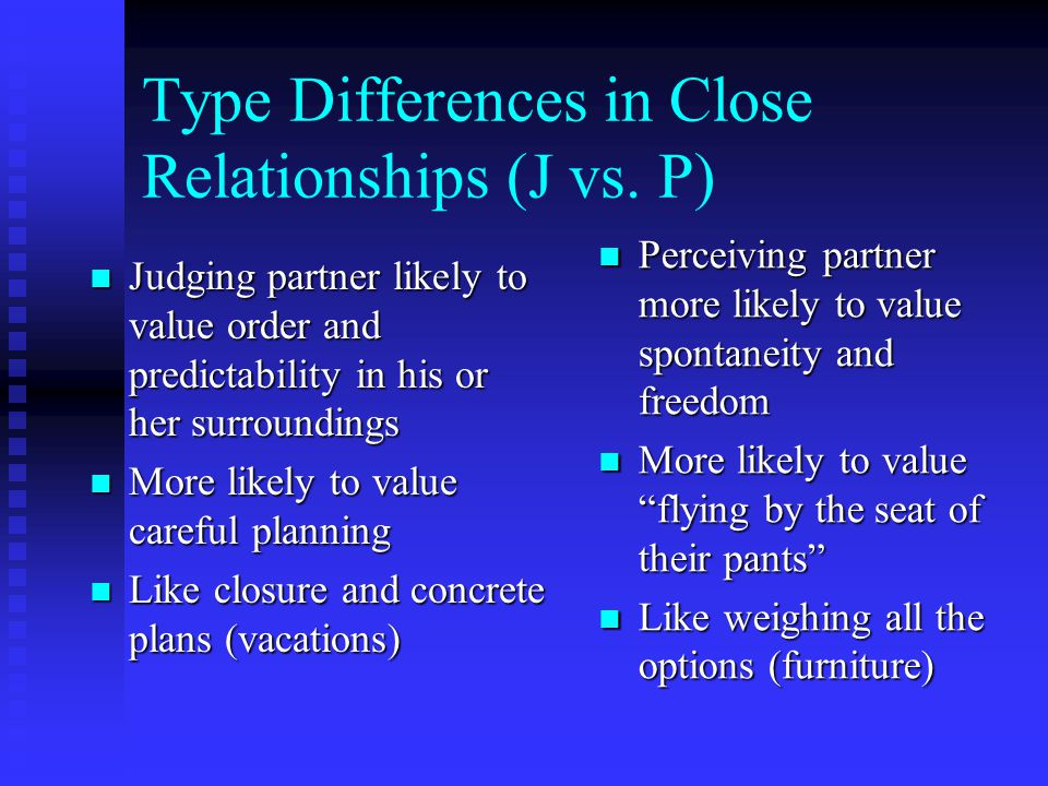 Type Differences in Close Relationships (J vs. P)