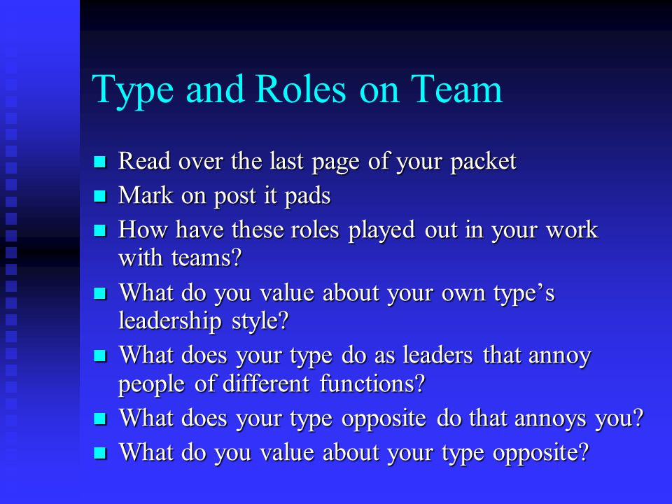 Type and Roles on Team Read over the last page of your packet