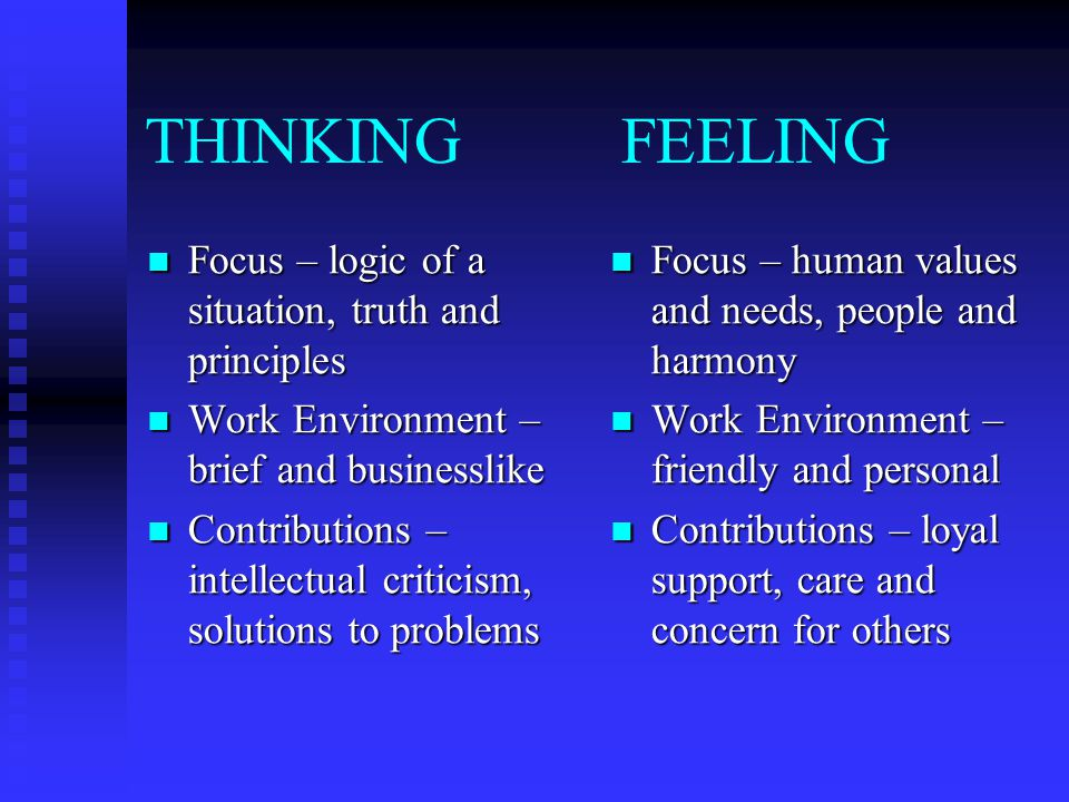 THINKING FEELING Focus – logic of a situation, truth and principles