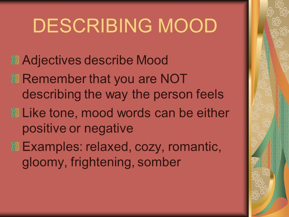 DESCRIBING MOOD Adjectives describe Mood