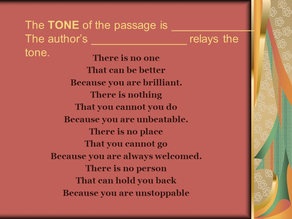 The TONE of the passage is _____________ The author's _______________ relays the tone.