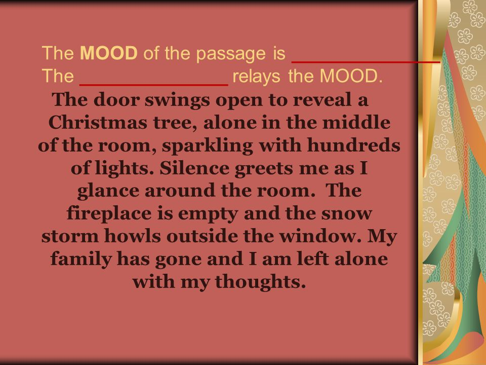 The MOOD of the passage is ______________ The ______________ relays the MOOD.