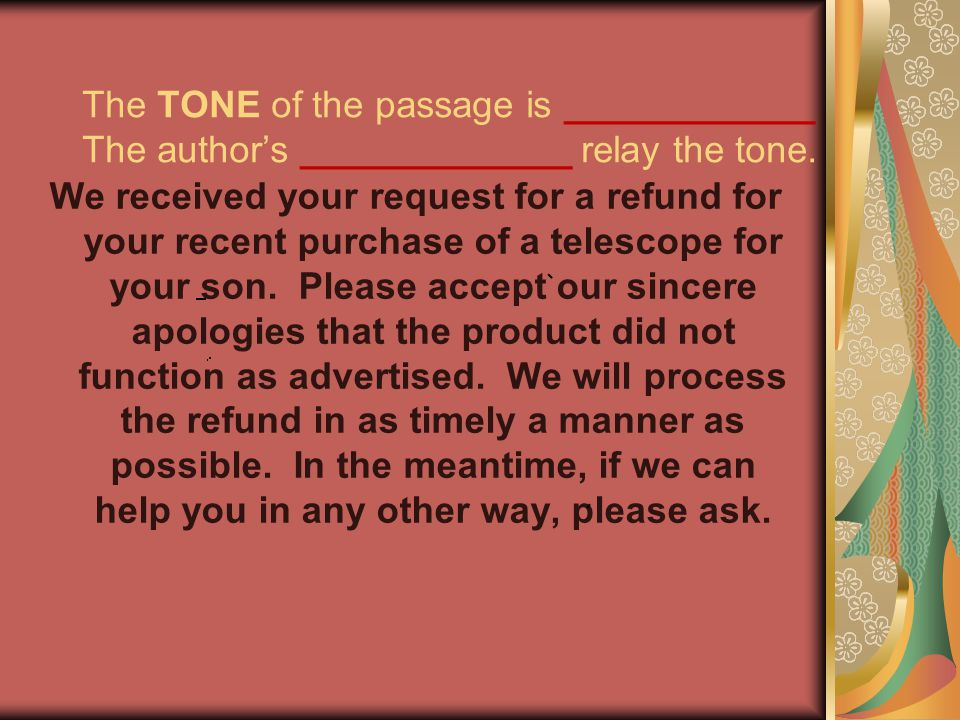 The TONE of the passage is ____________ The author's _____________ relay the tone.