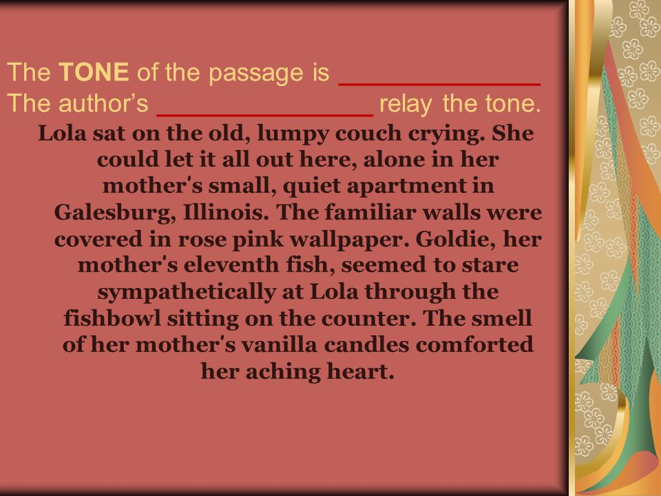 The TONE of the passage is ______________ The author's _______________ relay the tone.