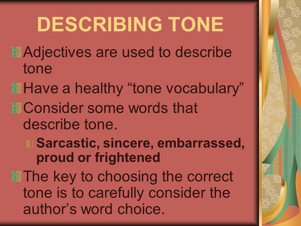 DESCRIBING TONE Adjectives are used to describe tone