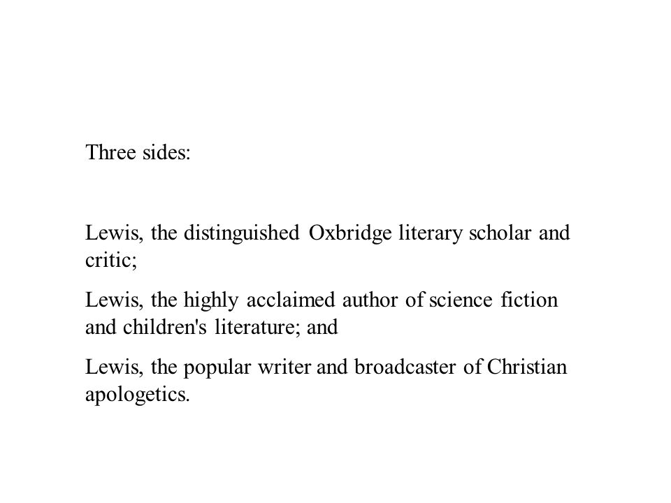 Three sides: Lewis, the distinguished Oxbridge literary scholar and critic;