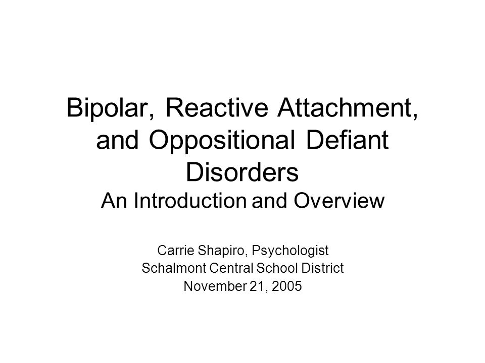 Bipolar, Reactive Attachment, and Oppositional Defiant Disorders An Introduction and Overview