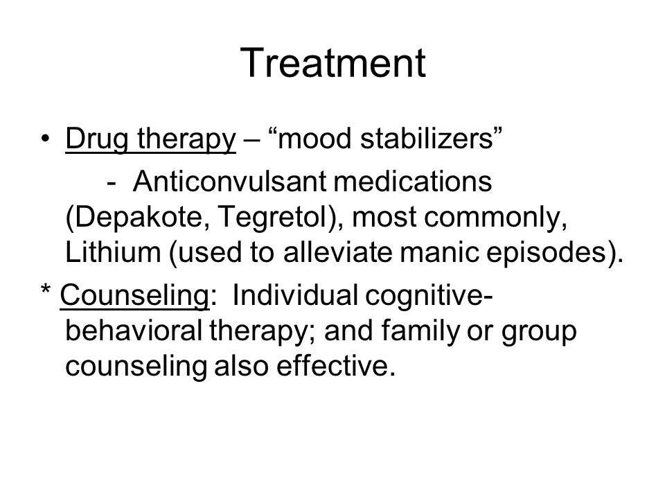 Treatment Drug therapy – mood stabilizers