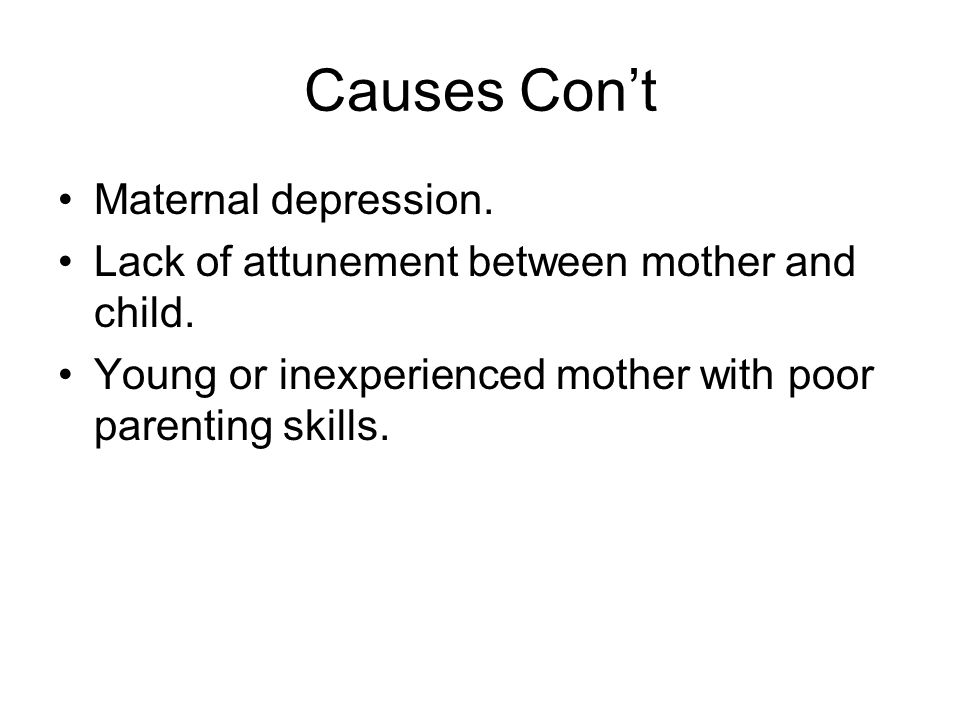Causes Con't Maternal depression.