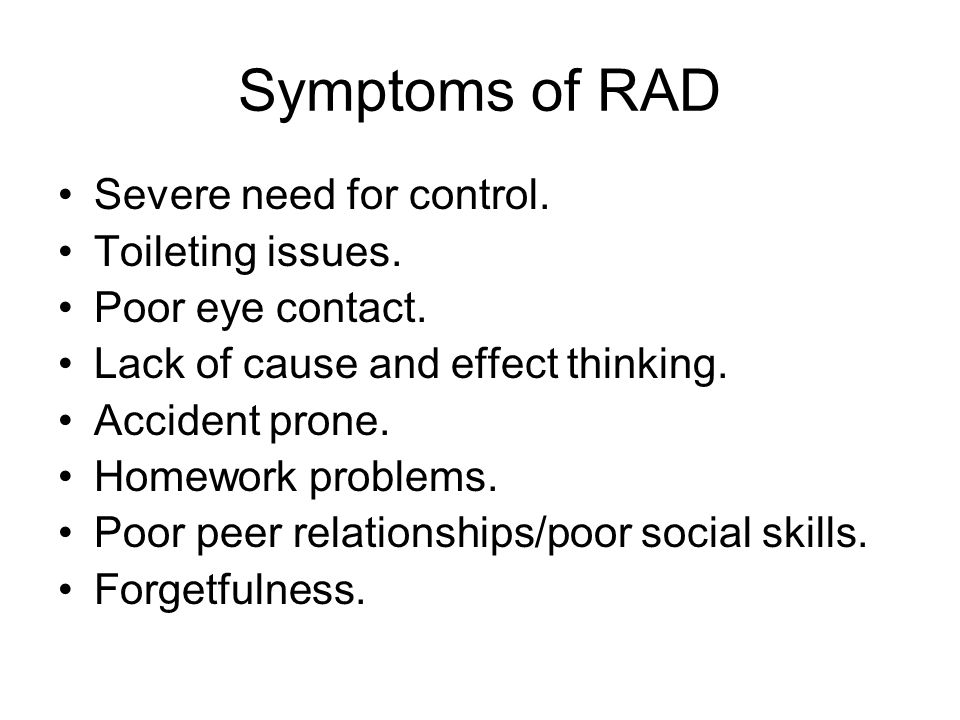 Symptoms of RAD Severe need for control. Toileting issues.