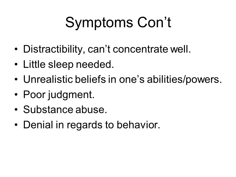 Symptoms Con't Distractibility, can't concentrate well.